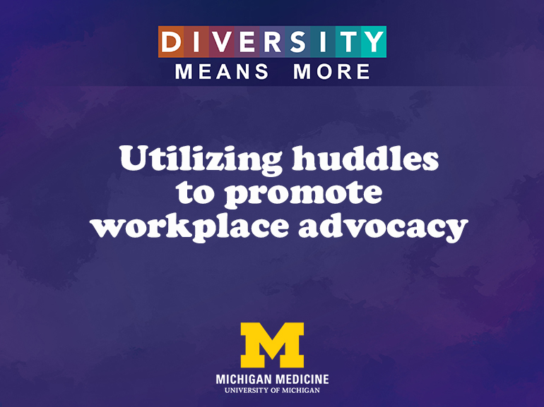 Diversity Means More: Utilizing huddles to promote workplace advocacy