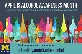 April is Alcohol Awareness Month: Raise your awareness about alcohol misuse and how to prevent it. mhealthy.umich.edu/alcohol