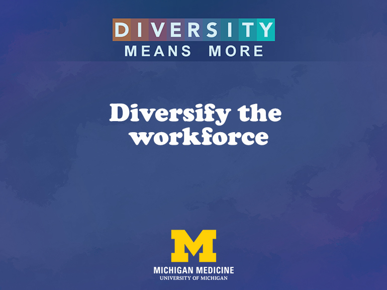 Diversity Means More: Diversify the workforce