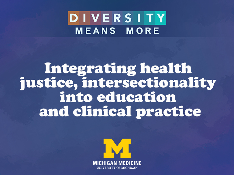 Diversity Means More: Integrating health justice, intersectionality into education and clinical practice