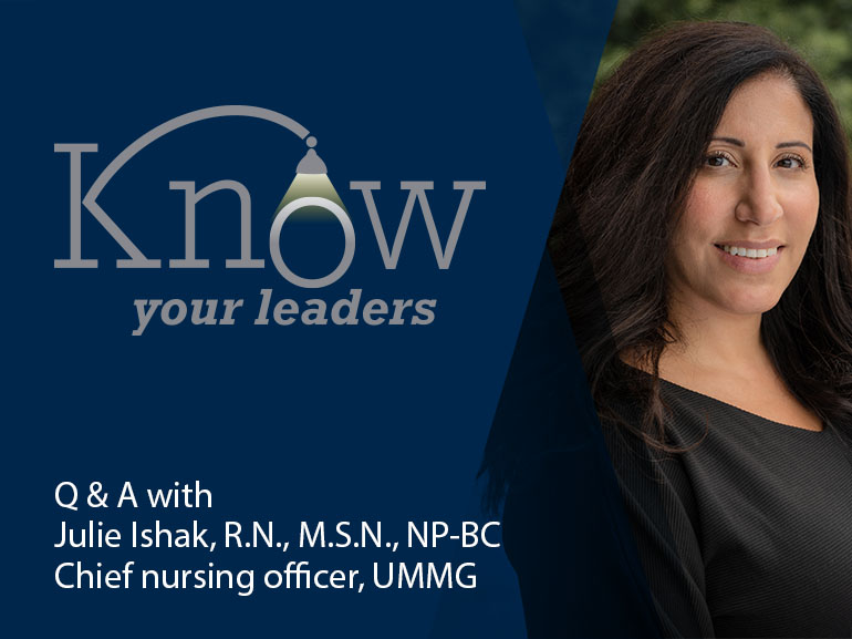 Know your leaders: Q&A with Julie Ishak, R.N., M.S.N., NP-BC, chief nursing officer, UMMG